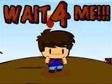 Wait 4 Me!!!